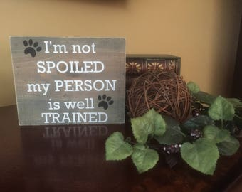 I'm Not Spoiled My Person Is Well Trained Rustic Pet Sign