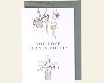 You Love Plants Right? Greeting Card