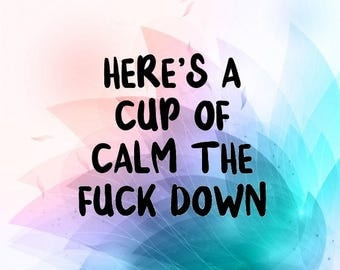 Here's a cup of calm the fuck down coffee mug cup caffeine funny svg cut file sayings vector