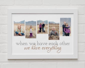 WHEN we have each other Print with your OWN pictures and FREE Shipping