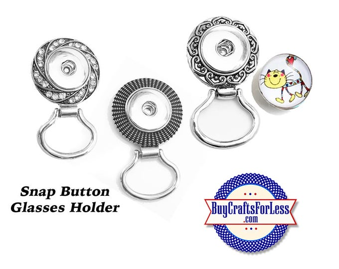 SNAP Button GLASSES Holder, for 18mm Interchangable Snap Buttons, 3 DESIGNs +FREE Shipping & Discounts