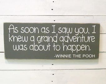 """As Soon as I saw you I knew a grand adventure was about to happen wood Sign, Winnie the Pooh Quotes, Nursery Decor, Baby Shower Gift, 7""""x18"""""""