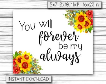 You Will Forever Be My Always - Wedding Gift - Wedding Party Sign - Wedding Decor - Love Wall Art - Instant Printable DIGITAL FILE, JPG
