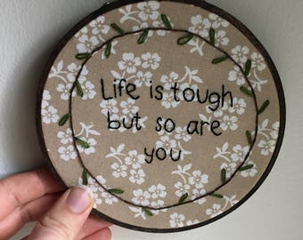 Life is Tough But So Are You Embroidery Hoop Wall Art Handmade Floral