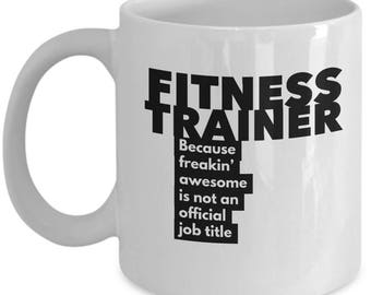 Fitness Trainer because freakin' awesome is not an official job title - Unique Gift Coffee Mug