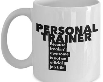 Personal Trainer because freakin' awesome is not an official job title - Unique Gift Coffee Mug