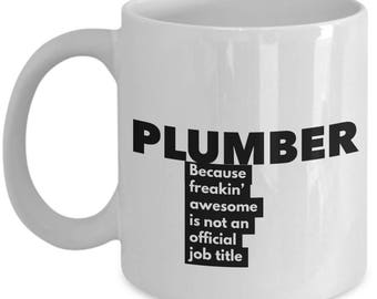 Plumber because freakin' awesome is not an official job title - Unique Gift Coffee Mug