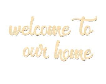 Welcome To Our Home Sign- Welcome To Our Home Wording- Laser Cut Wording