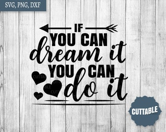 Motivational SVG cut files, If you can dream it you can do it file, dream big svg, success cut file, cricut, silhouette, commercial use
