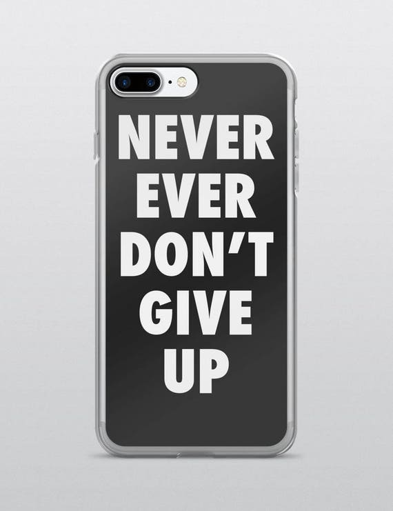 Never Ever Dont Give Up | iPhone Case
