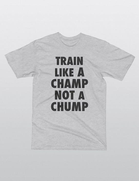 Train Like A Champ Not A Chump | UNISEX 100% Cotton T-Shirt