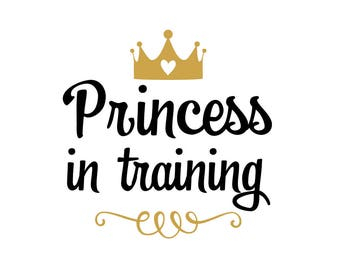 Princess In Training .svg file for Cricut and Silhouette