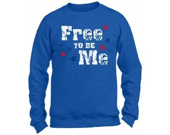 Free To Be Me Sweatshirt  Crewneck Patriotic 4th of July USA Flag National Colors American