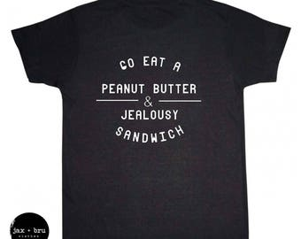 Go Eat a Peanut Butter & Jealousy Sandwich Shirts