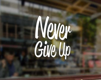Never Give Up Motivational phrases Vinyl Stickers Funny Decals Bumper Car Auto Computer Laptop Wall Window Glass Skateboard Snowboard Helmet
