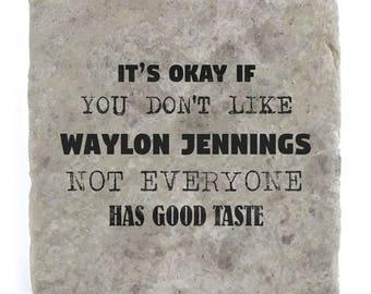 It's OK if you don't like Waylon Jennings Marble Tile Coaster