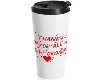 Thanks For All The Orgasms Mug Stainless Steel Travel Mug