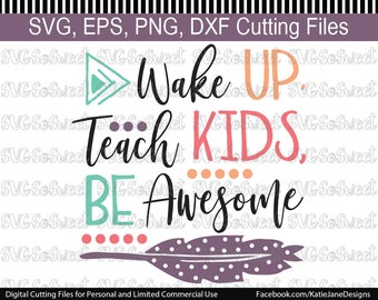 Teacher svg, Wake up, Teach Kids, Be Awesome, Back to School, SVG, PNG, EPS, Dxf, Silhouette Cutting Files