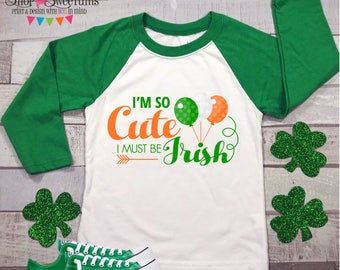 So Cute I must be Irish St Patricks Day t shirt digital transfer