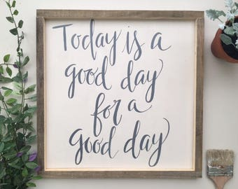 Wood Sign | Today is a Good Day for a Good Day