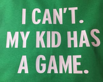 I can't my kid has a game shirt