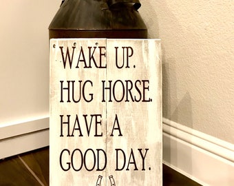 Wake Up. Hug Horse. Have a Good Day. Wooden Sign