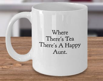 """Funny Gift for Aunt - Tea Drinker and Lover - """"Where There's Tea There's a Happy Aunt"""" 11 oz, White, Ceramic Coffee Mug and Tea Cup"""
