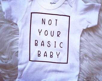 Not Your Basic Baby Onesie, Funny Onesie, Custom Onesie, Baby Shower, Baby Gift, Infant Clothing