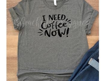 I need coffee now shirt| coffee shirt| coffee lover shirt| coffee snob| coffee snob shirt| coffee addict| mom coffee shirt| mom life shirt|