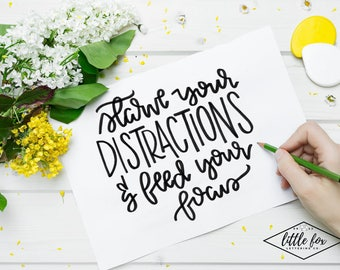 Starve Your Distractions and Feed Your Focus Print | Handlettered | Home Decor | Inspirational Quote Print | Printable | Instant Download