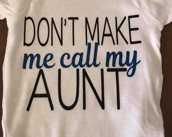 Don't make me call my aunt onesie