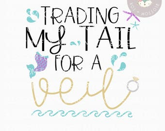 Wedding SVG, Trading my Tail for a Veil SVG, Bride SVG, Mermaid, Bachelorette, Bridal Party, Cutting File, Engagement svg, Bridal Shower