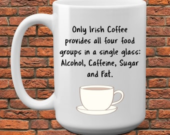 Irish Coffee - Four Food Groups - humorous coffee mug