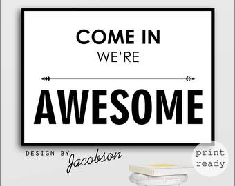 Come in we are awesome print, Come in we are awesome sign, We're awesome sign, Come in sign, Come in print, Door sign print
