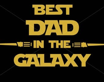 Best dad in the galaxy svg, star wars fathers day svg, fathers day svg, best dad svg, t shirt design, cricut, Silhouette, Cut File, svg