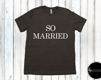So Married Shirt Honeymoon Shirt Wife Shirt Wife to be shirt Engagement shirt Bride Shirt Wife Shirt Bridal Shower Gift Bridal Top