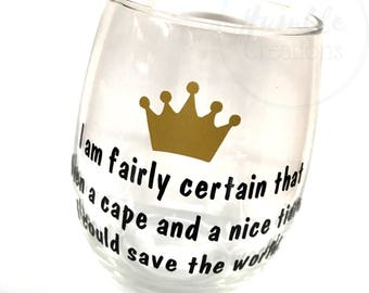 I am fairly certain that given a cape and a nice tiara, I could save the world stemless wine glass