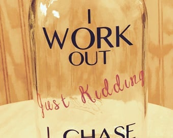 I Work Out Just Kidding I Chase Toddlers Mason Jar Tumbler