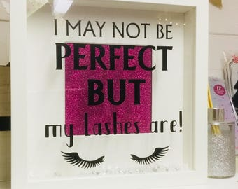 I May not be perfect but my lashes are box frame