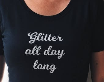 glitter, glitter all day shirt, black shirt, quote shirt, glitters, women shirt, feeling good, quotes, quote, glitter shirt, shirt for her