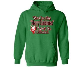You Can Say Merry Christmas Hoodie Christmas hoodie Ugly Christmas sweatshirt christmas hooded sweatshirt Ugly Christmas sweater Xmas Hoodie
