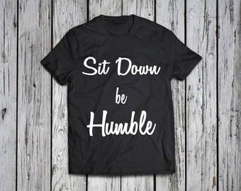 Sit down be humble -  shirt /  t shirt / Kendrick lamar shirt/ Kendrick lamar concert