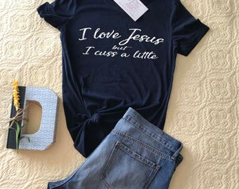 I love Jesus but I cuss a little Tee or Tank