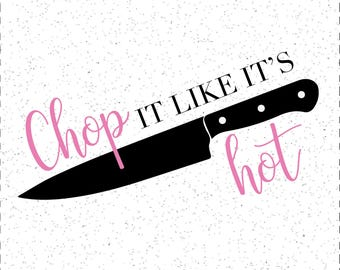 Chop it like it's hot SVG, Kitchen SVGs, Kitchen Towel SVG, Kitchen Towers SVGs, Chef Knife svg, Cricut Cut File, Silhouette File