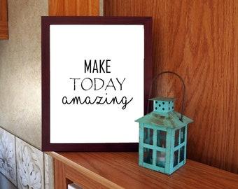Make today amazing, wall art, home decor, print
