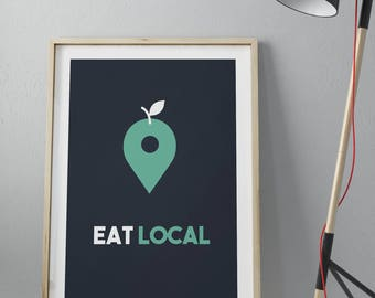 EAT LOCAL • Printable Wall Art • Poster High Quality