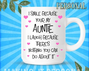 I Smile Because Your My Auntie I Laugh Because There's Nothing You Can Do About It Personalised Mug Gift Idea Birthday Or Christmas Present