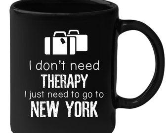 New York - I Don't Need Therapy I Need To Go To New York 11 oz Black Coffee Mug