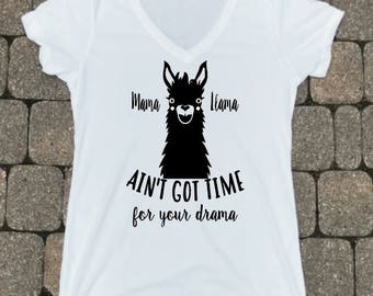 Mama Llama Ain't Got No Time for Your Drama- Mama Llama Drama- Shirt for Mom- Funny Shirt for Mom- Funny Llama Shirt- Mom Shirt Drama Llama