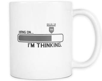 Hang on, I'm Thinking...Loading - white ceramic 11oz mug